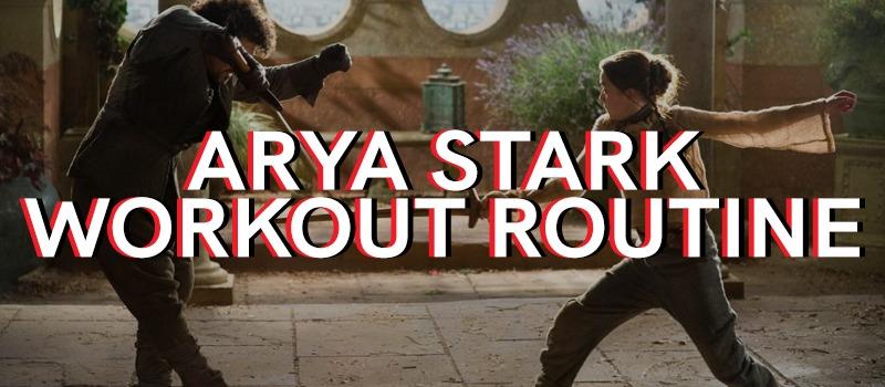 ARYA STARK WORKOUT ROUTINE