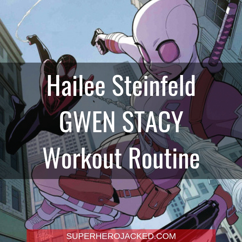 Hailee Steinfeld Gwen Stacy Workout Routine