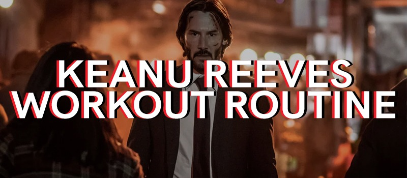 Keanu Reeves Workout Routine
