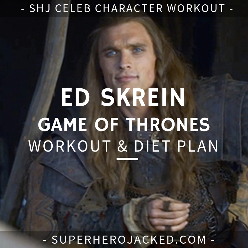 Ed Skrein Game of Thrones Workout and Diet