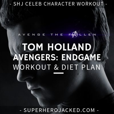Tom Holland Avengers_ Endgame Workout and Diet