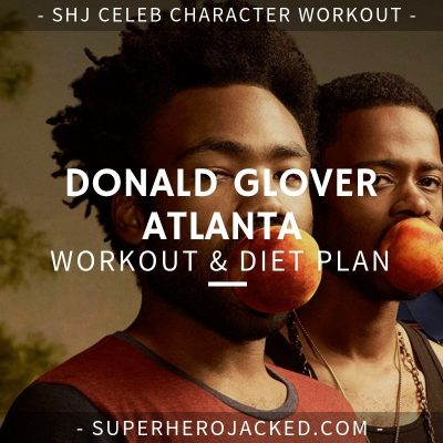 Donald Glover Atlanta Workout and Diet