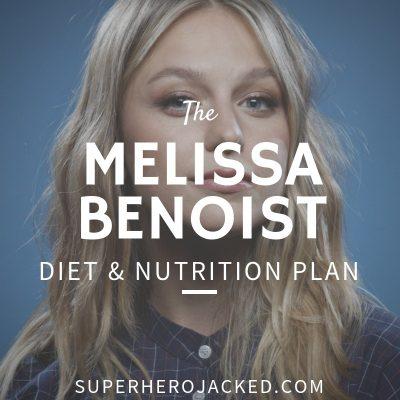 Melissa Benoist Diet and Nutrition