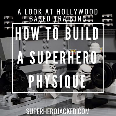 How To Build a Superhero Physique