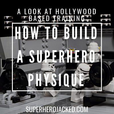 How To Build a Superhero Physique