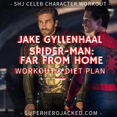 Jake Gyllenhaal Spider-Man Far From Home Workout and Diet