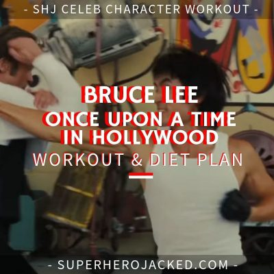 Bruce Lee Once Upon A Time In Hollywood Workout and Diet