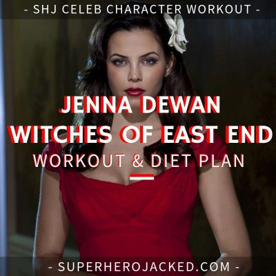 Jenna Dewan Witches of East End Workout and Diet