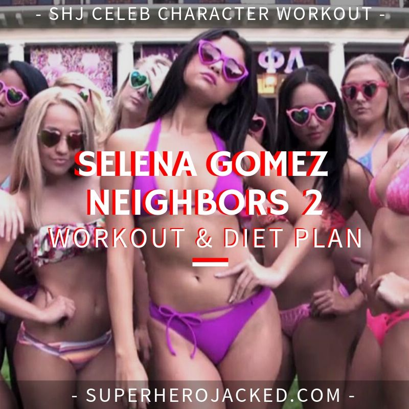 Selena Gomez Neighbors 2 Workout and Diet