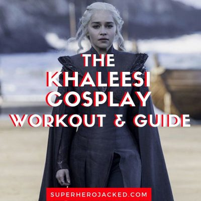 The Khaleesi Cosplay Workout and Guide