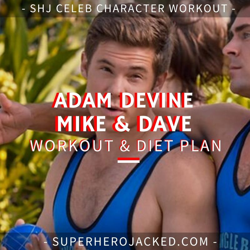 Adam Devine Mike and Dave Need Wedding Dates Workout and Diet