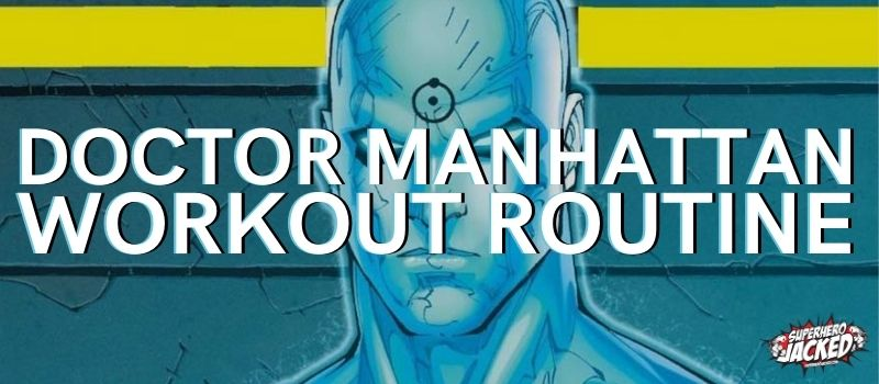 Doctor Manhattan Workout Routine