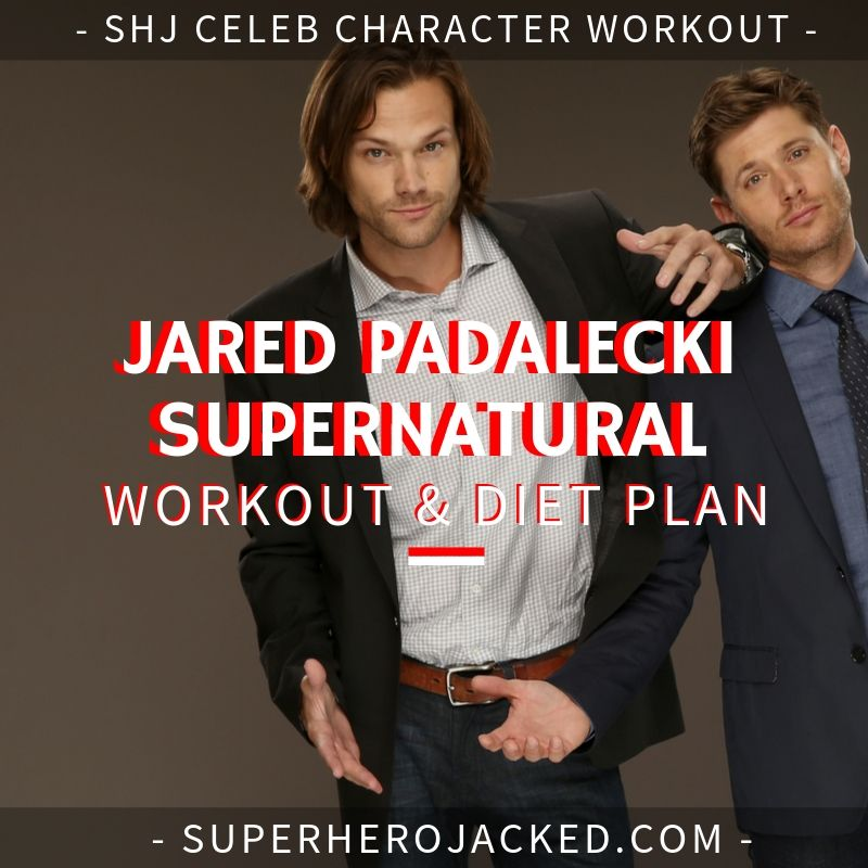 Jared Padalecki Supernatural Workout and Diet
