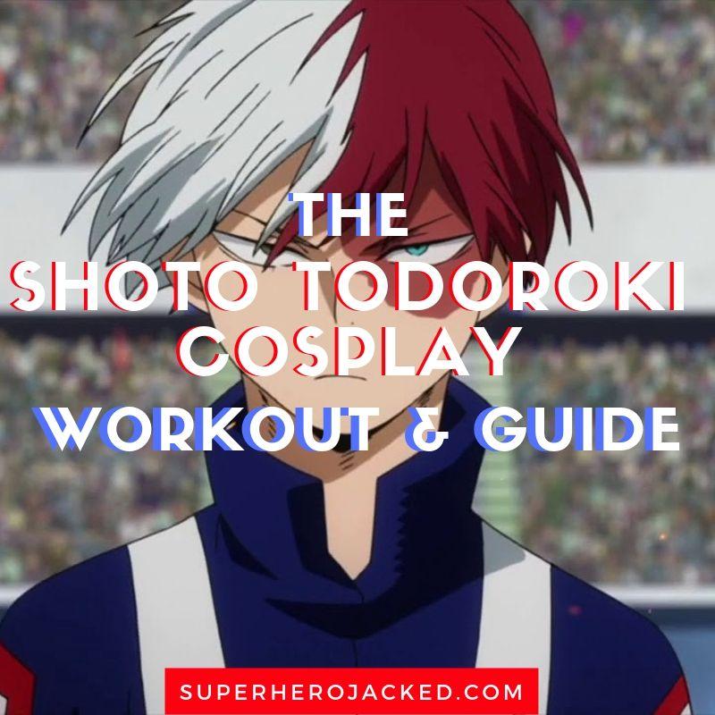 Shoto Todoroki Cosplay Workout And Guide Train And Become