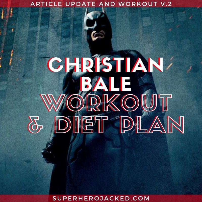 Christian Bale Workout Routine Article Update & Refresher