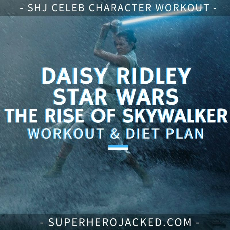 Daisy Ridley The Rise of Skywalker Workout and Diet