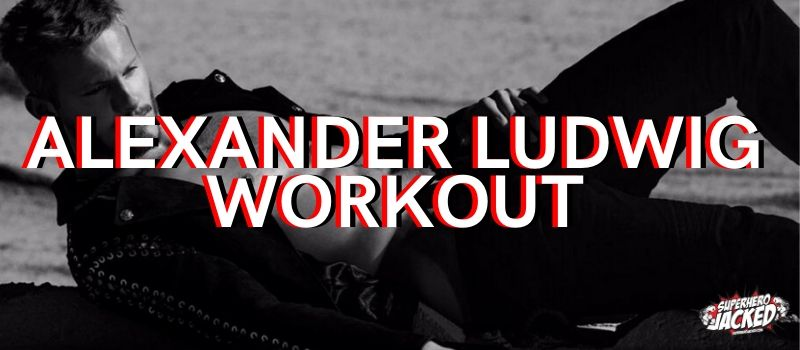 Alexander Ludwig Workout Routine