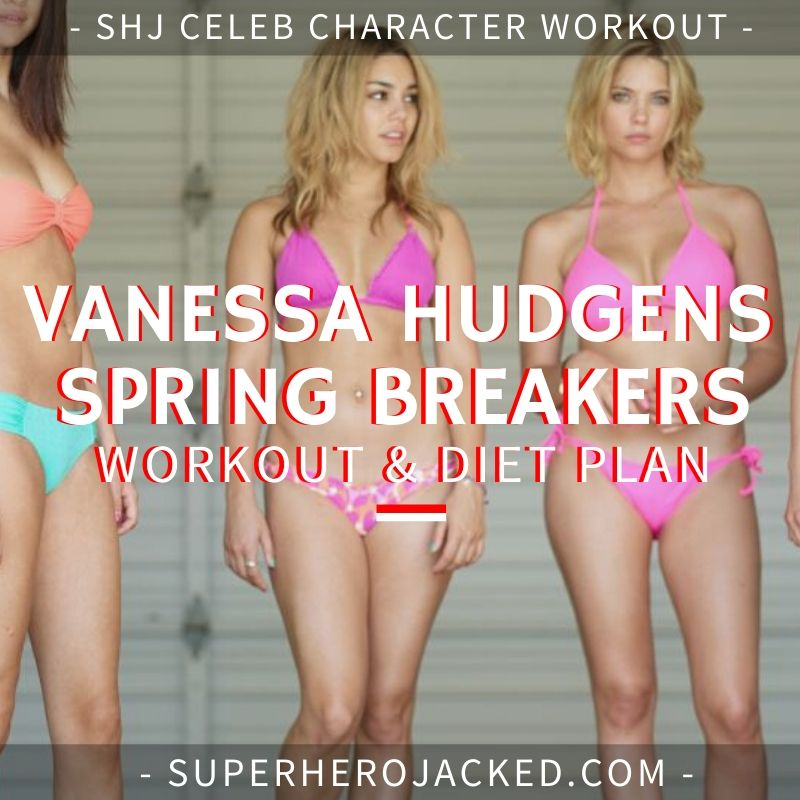 Vanessa Hudgens Spring Breakers Workout and Diet