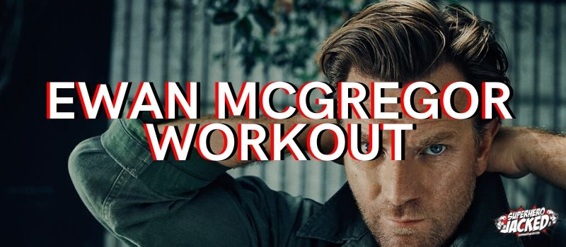 Ewan McGregor Workout Routine
