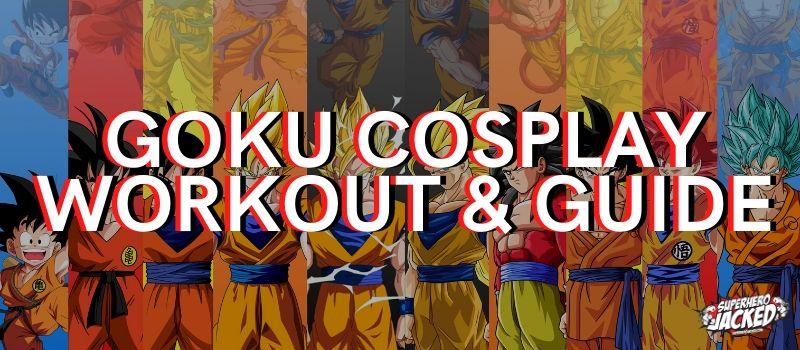 Goku Cosplay Workout & Guide