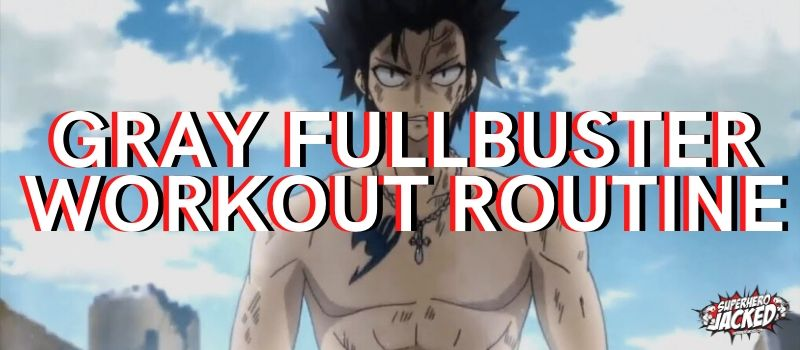 Gray Fullbuster Workout