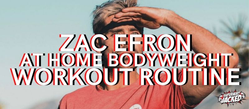Zac Efron At Home Bodyweight Workout
