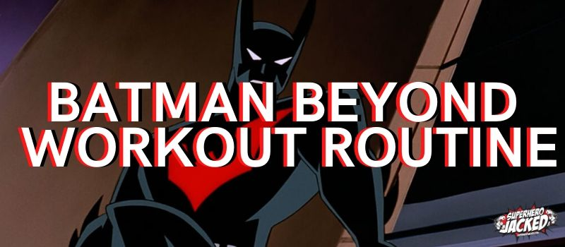 Batman Beyond Workout