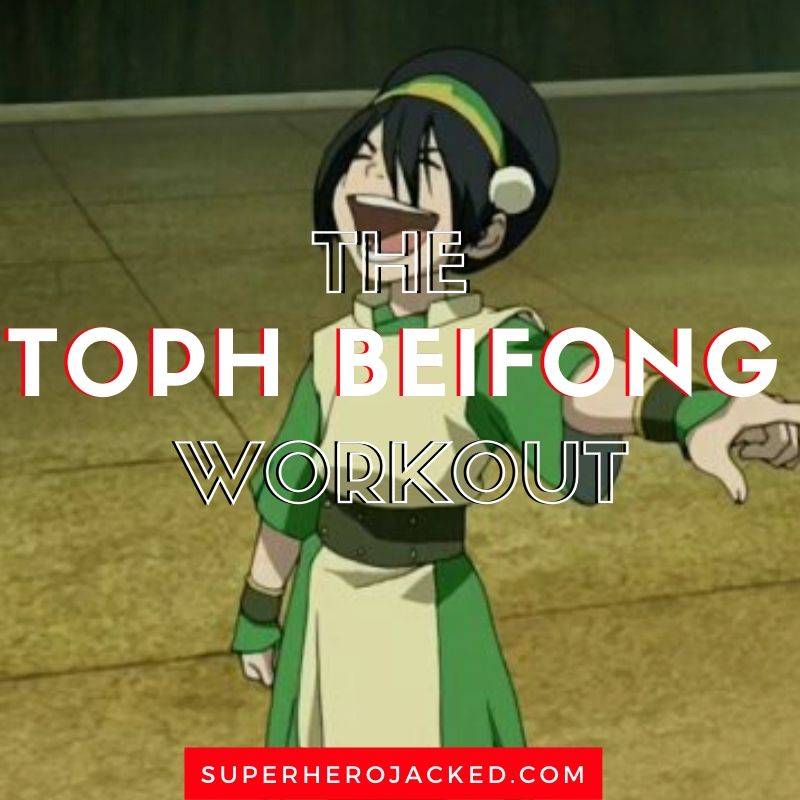 Toph Beifong Workout Routine