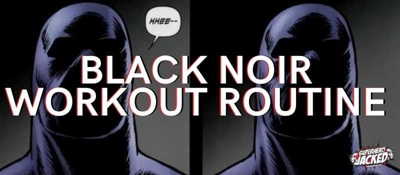 Black Noir Workout Routine