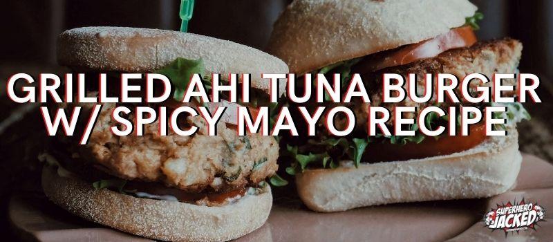 Grilled Ahi Tuna Burger Recipe