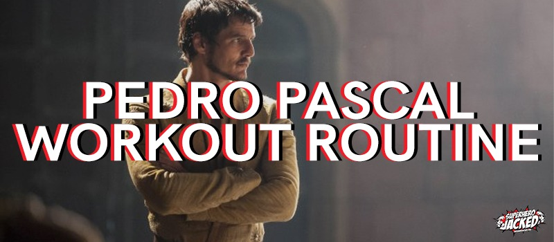 Pedro Pascal Workout Routine