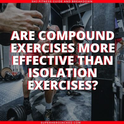 Are compound movements better than isolation exercises?