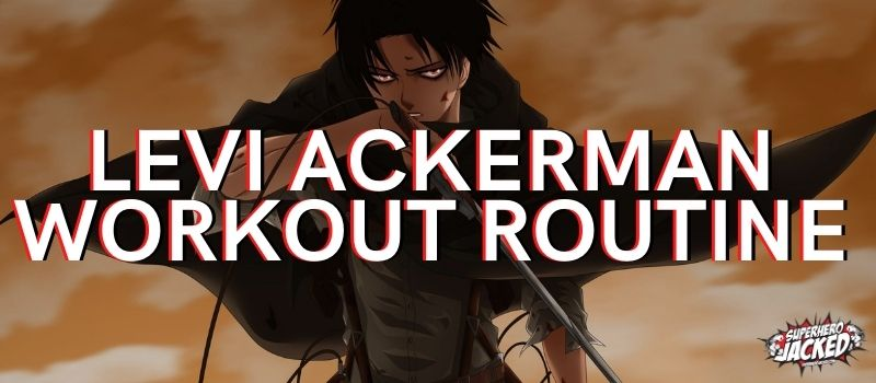 Levi Ackerman Workout Routine