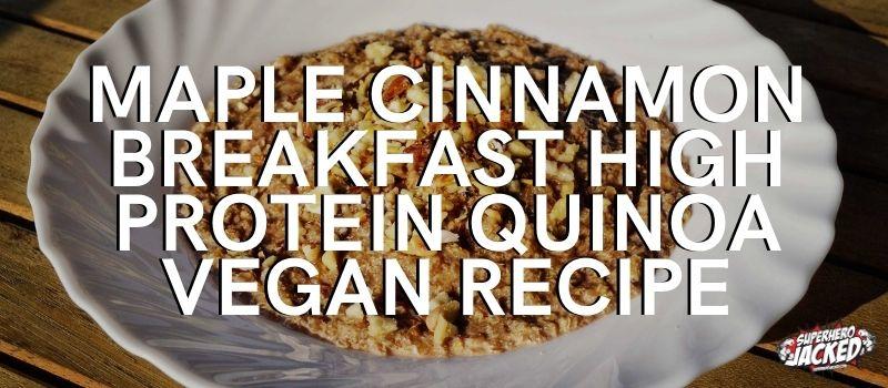 Maple cinnamon breakfast high protein quinoa vegan recipe