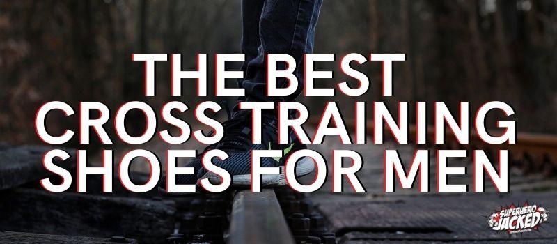 The Best Cross Training Shoes for Men