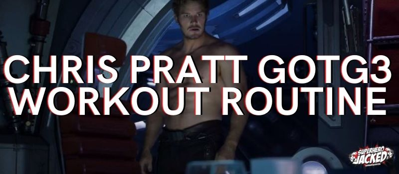 Chris Pratt GOTG3 Workout