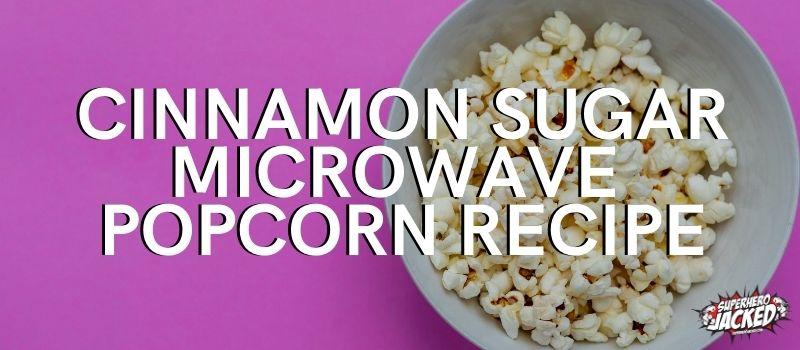 Cinnamon Sugar Microwave Popcorn recipe