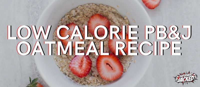 Low Calorie PB&J Oatmeal Recipe