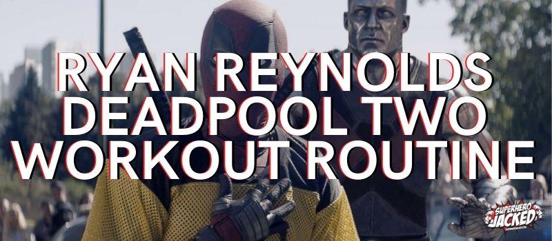 Ryan Reynolds Deadpool 2 Workout