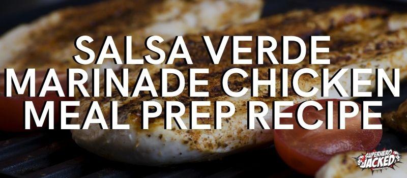 Salsa Verde Marinade Chicken Meal Prep Recipe