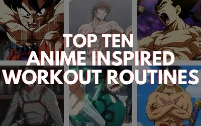 Top Ten Anime Inspired Workouts