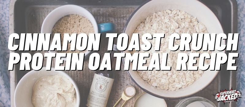 Cinnamon Toast Crunch Protein Oatmeal Recipe