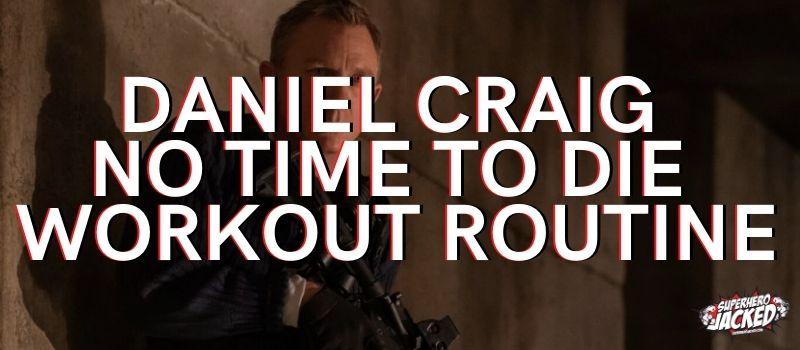 Daniel Craig No Time To Die Workout