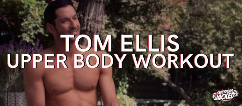 Tom Ellis Upper Body Workout