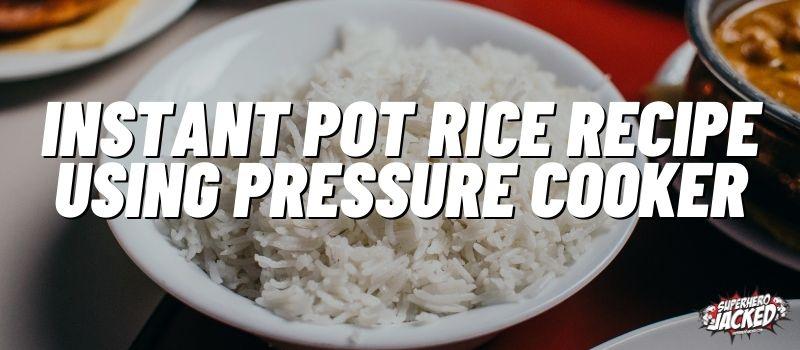 Instant Pot Rice Recipe using Pressure Cooker (1)