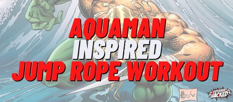 Aquaman Inspired Jump Rope Workout Routine
