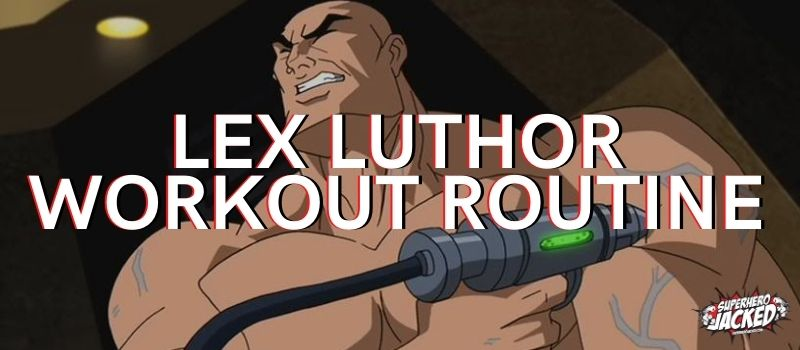 Lex Luthor Workout